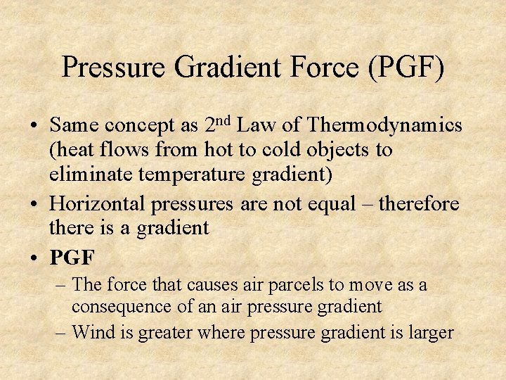 Pressure Gradient Force (PGF) • Same concept as 2 nd Law of Thermodynamics (heat