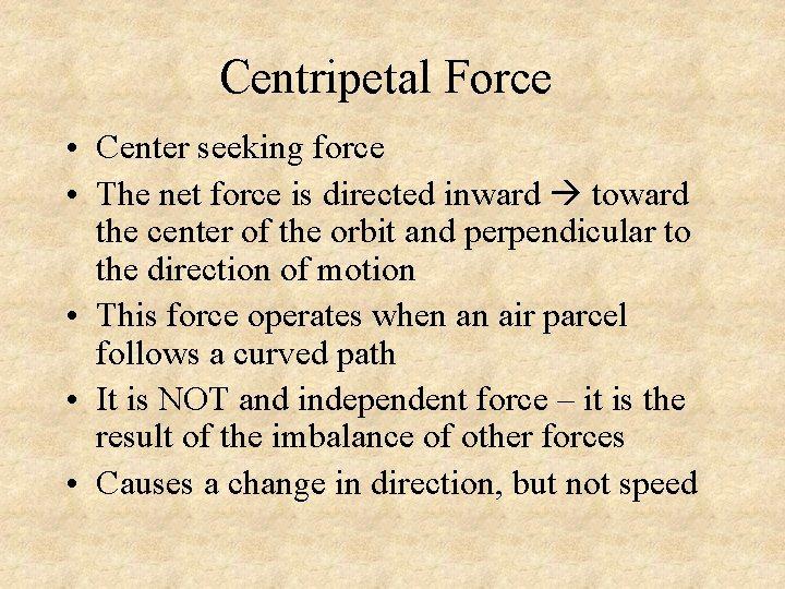 Centripetal Force • Center seeking force • The net force is directed inward toward