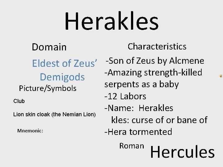 Herakles Characteristics Domain Eldest of Zeus' -Son of Zeus by Alcmene -Amazing strength-killed Demigods