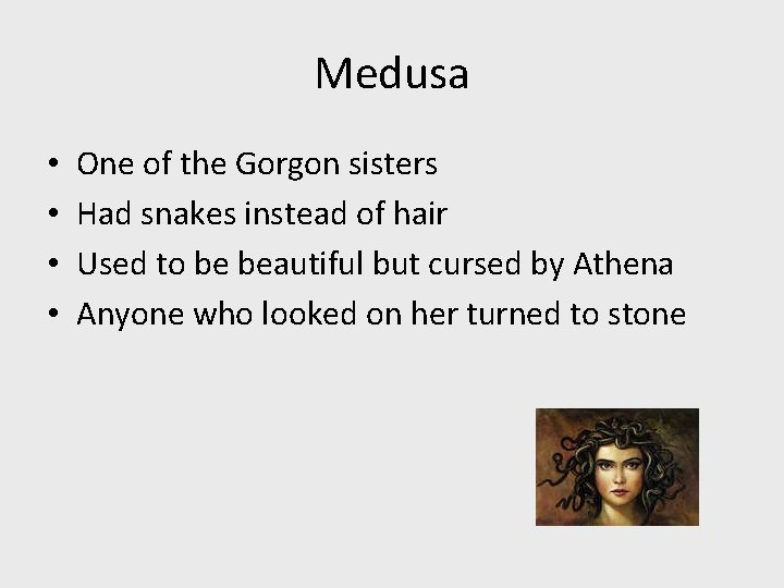 Medusa • • One of the Gorgon sisters Had snakes instead of hair Used