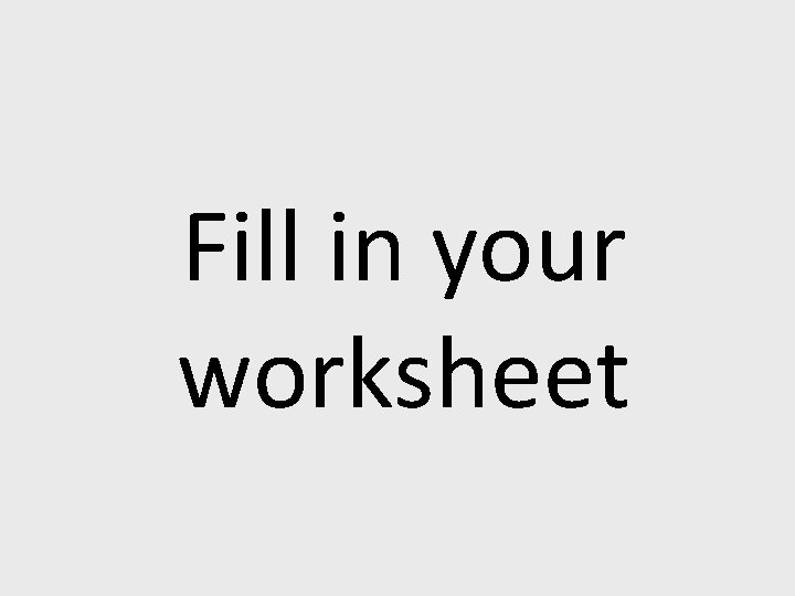 Fill in your worksheet