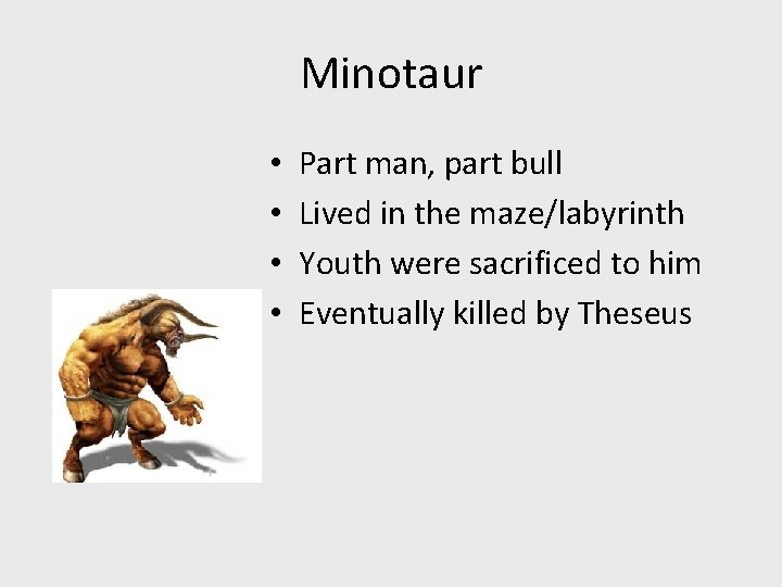 Minotaur • • Part man, part bull Lived in the maze/labyrinth Youth were sacrificed