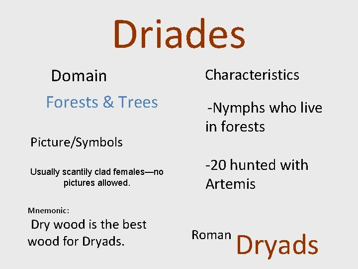 Driades Domain Forests & Trees Picture/Symbols Usually scantily clad females—no pictures allowed. Characteristics -Nymphs