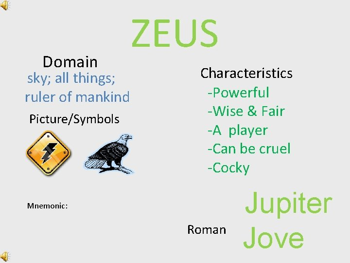 Domain sky; all things; ruler of mankind Picture/Symbols ZEUS Characteristics -Powerful -Wise & Fair