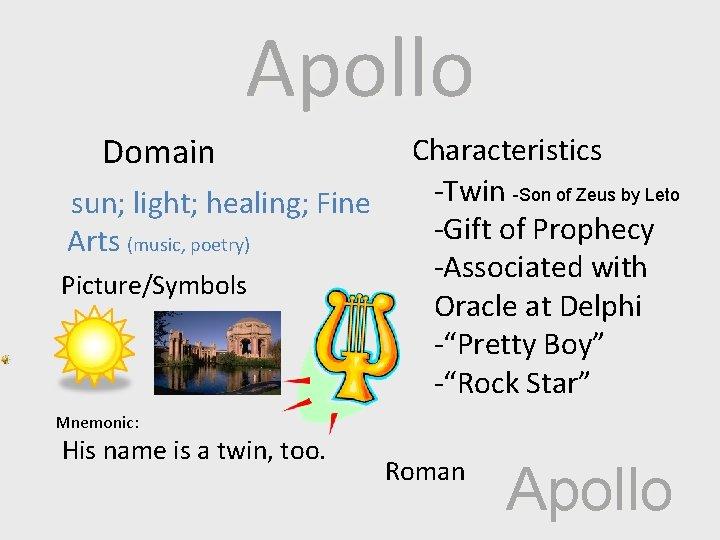 Apollo Domain sun; light; healing; Fine Arts (music, poetry) Picture/Symbols Characteristics -Twin -Son of
