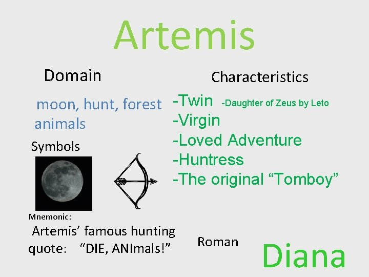 Artemis Domain Characteristics moon, hunt, forest -Twin -Daughter of Zeus by Leto -Virgin animals
