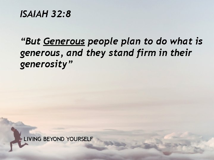 """ISAIAH 32: 8 """"But Generous people plan to do what is generous, and they"""