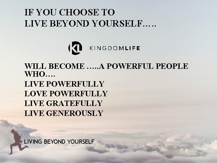 IF YOU CHOOSE TO LIVE BEYOND YOURSELF…. . WILL BECOME …. . A POWERFUL