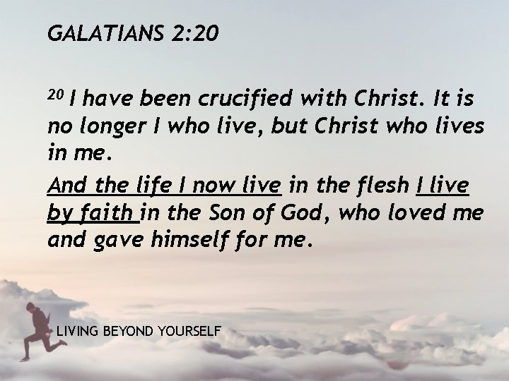 GALATIANS 2: 20 20 I have been crucified with Christ. It is no longer