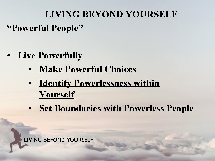 """LIVING BEYOND YOURSELF """"Powerful People"""" • Live Powerfully • Make Powerful Choices • Identify"""