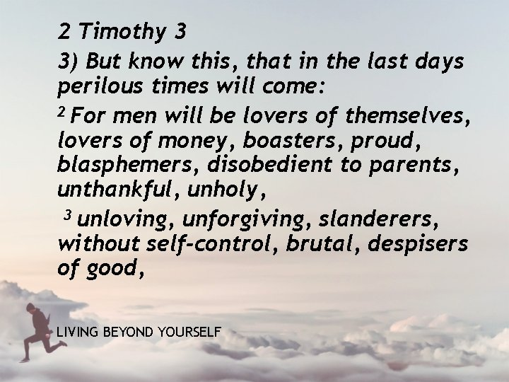 2 Timothy 3 3) But know this, that in the last days perilous times