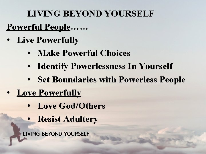 LIVING BEYOND YOURSELF Powerful People…… • Live Powerfully • Make Powerful Choices • Identify