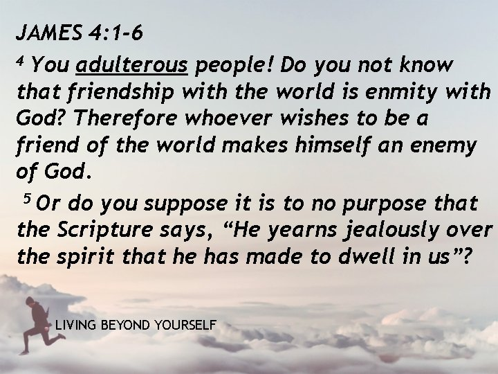 JAMES 4: 1 -6 4 You adulterous people! Do you not know that friendship