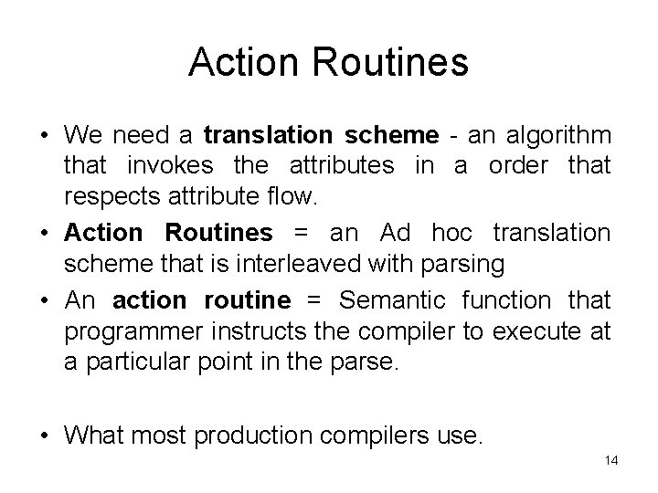 Action Routines • We need a translation scheme - an algorithm that invokes the