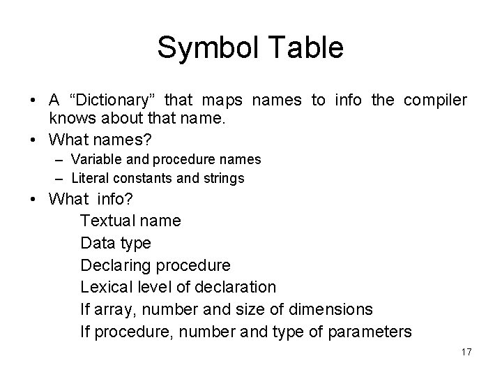 """Symbol Table • A """"Dictionary"""" that maps names to info the compiler knows about"""