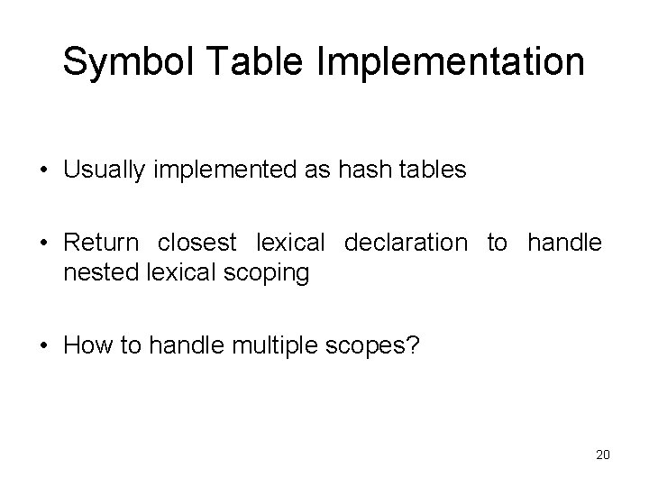 Symbol Table Implementation • Usually implemented as hash tables • Return closest lexical declaration