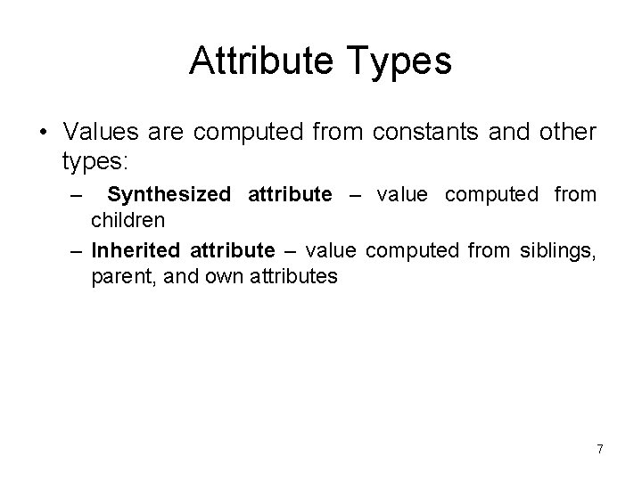 Attribute Types • Values are computed from constants and other types: – Synthesized attribute