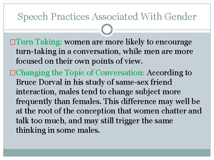Speech Practices Associated With Gender �Turn Taking: women are more likely to encourage turn-taking