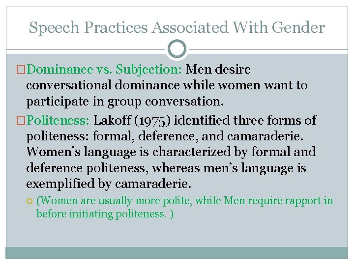 Speech Practices Associated With Gender �Dominance vs. Subjection: Men desire conversational dominance while women