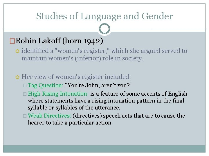 """Studies of Language and Gender �Robin Lakoff (born 1942) identified a """"women's register, """""""