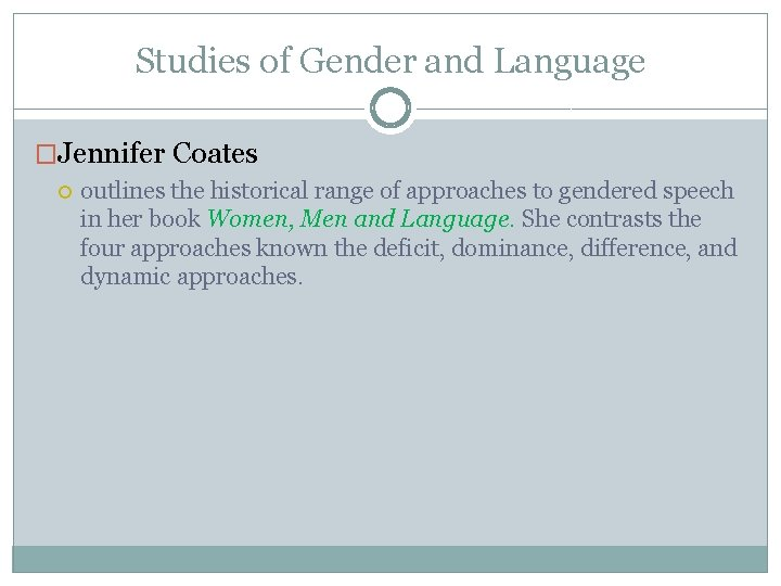 Studies of Gender and Language �Jennifer Coates outlines the historical range of approaches to