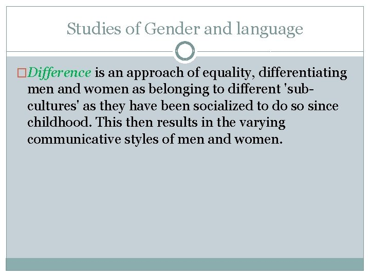 Studies of Gender and language �Difference is an approach of equality, differentiating men and