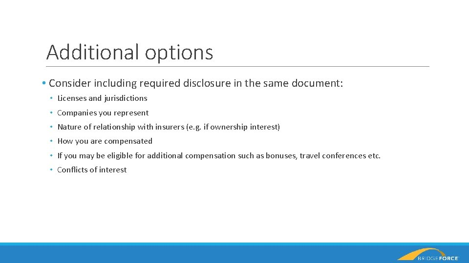 Additional options • Consider including required disclosure in the same document: • Licenses and