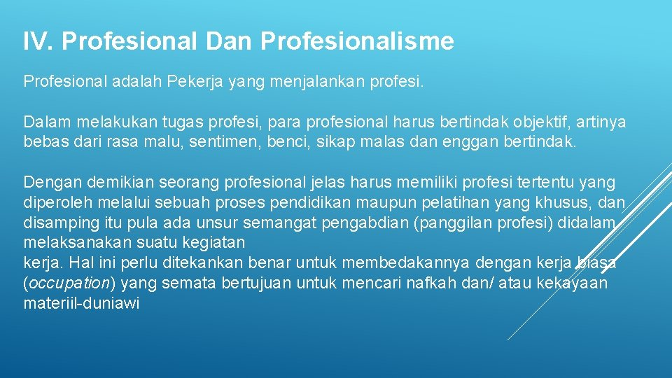 IV. Profesional Dan Profesionalisme Profesional adalah Pekerja yang menjalankan profesi. Dalam melakukan tugas profesi,