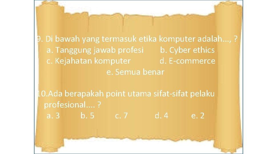 9. Di bawah yang termasuk etika komputer adalah. . . , ? a. Tanggung