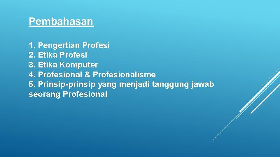 Pembahasan 1. Pengertian Profesi 2. Etika Profesi 3. Etika Komputer 4. Profesional & Profesionalisme