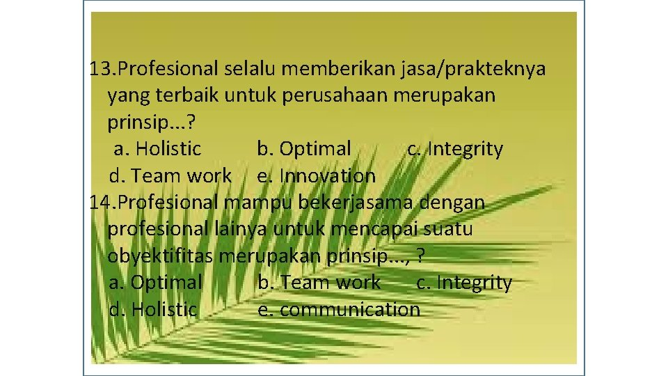 13. Profesional selalu memberikan jasa/prakteknya yang terbaik untuk perusahaan merupakan prinsip. . . ?