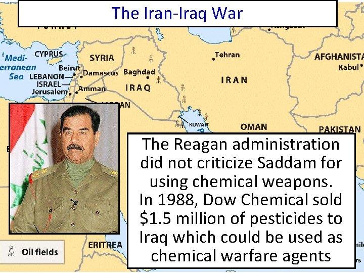 The Iran-Iraq War The U. S. gov't restored full Reagan administration diplomatic relations; allowed