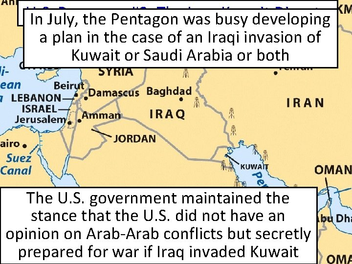 U. S. Response #2: Thewas Iraq-Kuwait Dispute In July, the Pentagon busy developing a