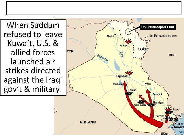 When Ṣaddam refused to leave Kuwait, U. S. & allied forces launched air strikes