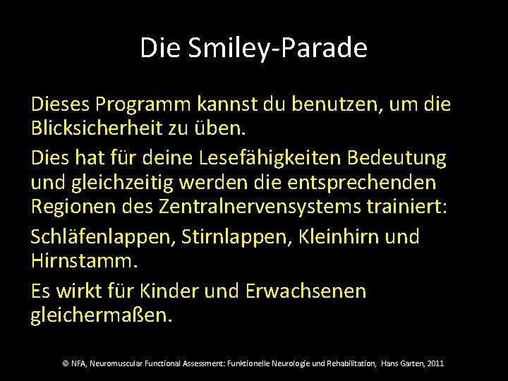 Die Smiley-Parade Dieses Programm kannst du benutzen, um die Blicksicherheit zu üben. Dies hat