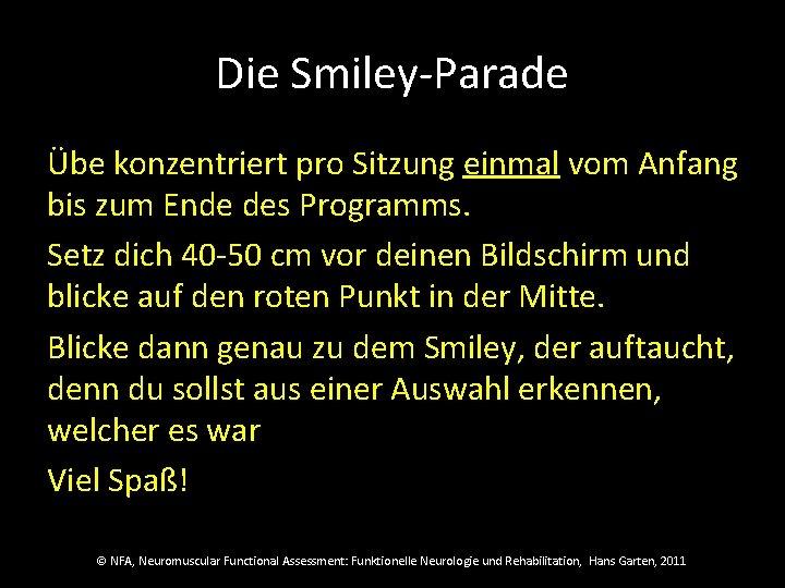 Die Smiley-Parade Übe konzentriert pro Sitzung einmal vom Anfang bis zum Ende des Programms.