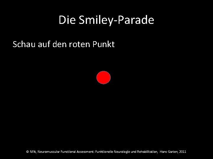 Die Smiley-Parade Schau auf den roten Punkt © NFA, Neuromuscular Functional Assessment: Funktionelle Neurologie
