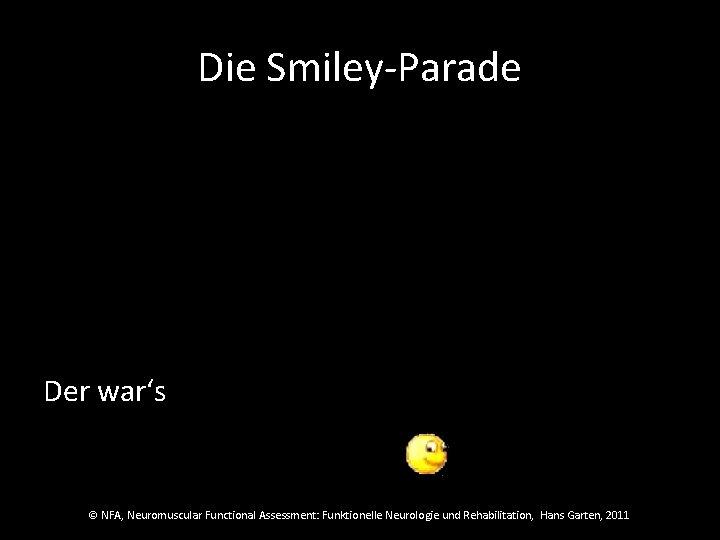 Die Smiley-Parade Der war's © NFA, Neuromuscular Functional Assessment: Funktionelle Neurologie und Rehabilitation, Hans
