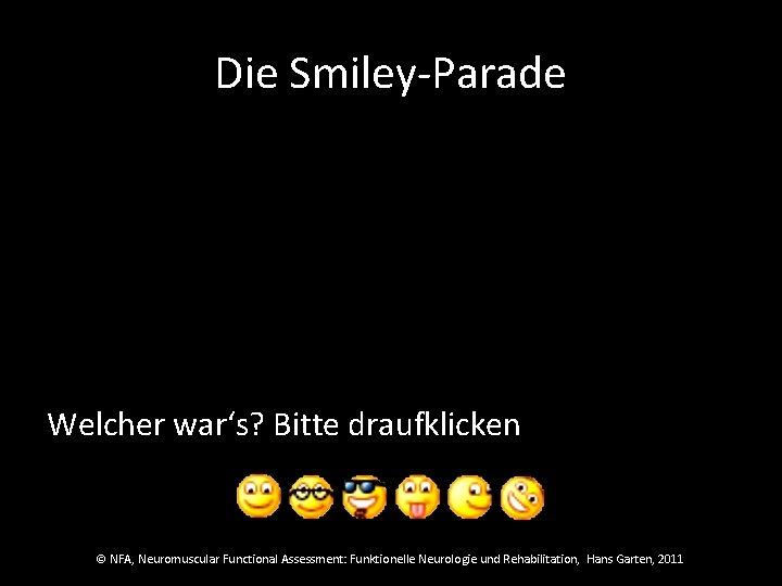 Die Smiley-Parade Welcher war's? Bitte draufklicken © NFA, Neuromuscular Functional Assessment: Funktionelle Neurologie und