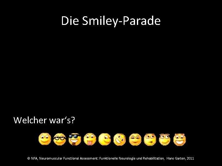Die Smiley-Parade Welcher war's? © NFA, Neuromuscular Functional Assessment: Funktionelle Neurologie und Rehabilitation, Hans