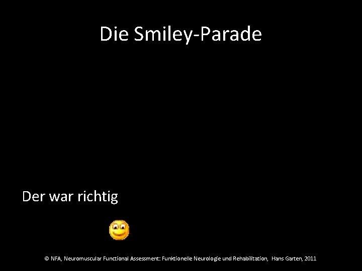 Die Smiley-Parade Der war richtig © NFA, Neuromuscular Functional Assessment: Funktionelle Neurologie und Rehabilitation,