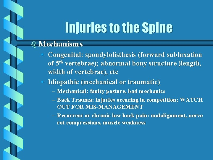 Injuries to the Spine b Mechanisms • Congenital: spondylolisthesis (forward subluxation of 5 th
