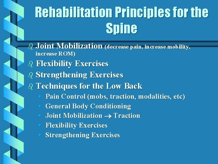 Rehabilitation Principles for the Spine b Joint Mobilization (decrease pain, increase mobility, increase ROM)
