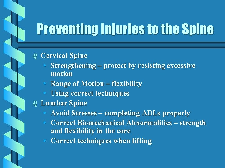 Preventing Injuries to the Spine b b Cervical Spine • Strengthening – protect by