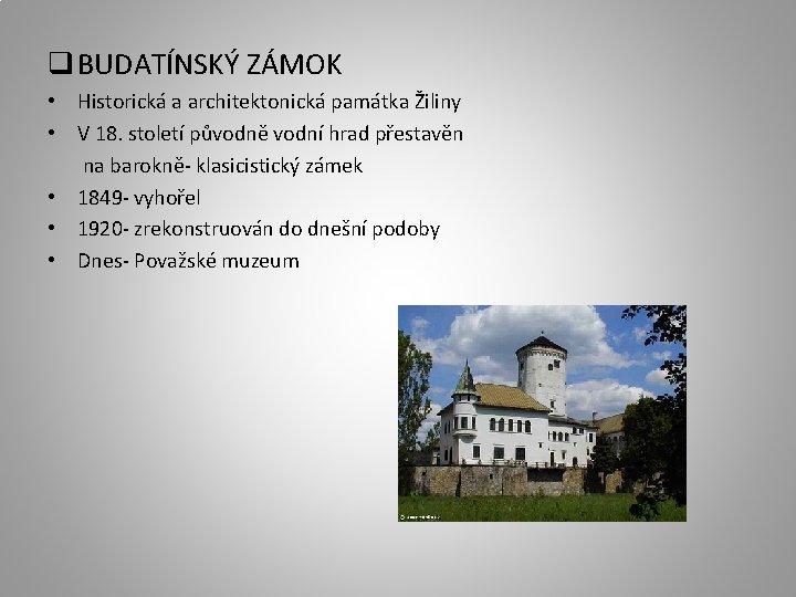 q BUDATÍNSKÝ ZÁMOK • Historická a architektonická památka Žiliny • V 18. století původně