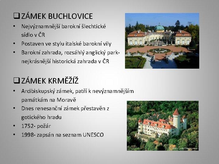 q ZÁMEK BUCHLOVICE • Nejvýznamnější barokní šlechtické sídlo v ČR • Postaven ve stylu