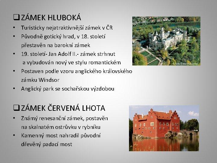 q ZÁMEK HLUBOKÁ • Turisticky nejatraktivnější zámek v ČR • Původně gotický hrad, v