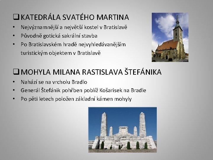 q KATEDRÁLA SVATÉHO MARTINA • Nejvýznamnější a největší kostel v Bratislavě • Původně gotická