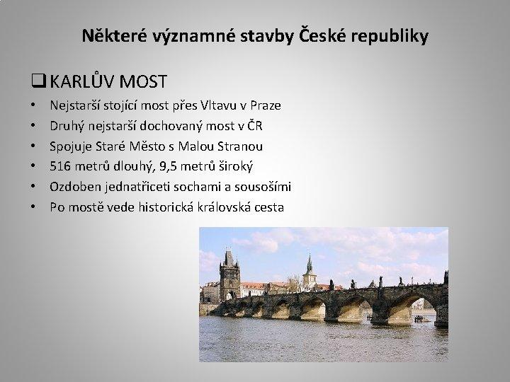 Některé významné stavby České republiky q KARLŮV MOST • • • Nejstarší stojící most