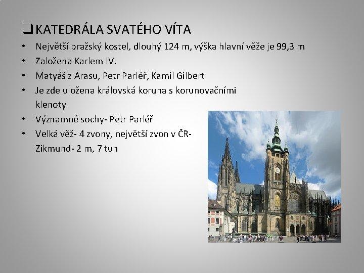 q KATEDRÁLA SVATÉHO VÍTA Největší pražský kostel, dlouhý 124 m, výška hlavní věže je